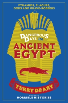 Dangerous Days in Ancient Egypt : Pyramids, Plagues, Gods and Grave-Robbers, Paperback / softback Book