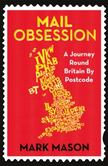 Mail Obsession : A Journey Round Britain by Postcode, Paperback Book
