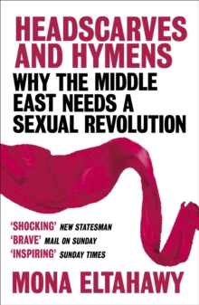 Headscarves and Hymens : Why the Middle East Needs a Sexual Revolution, Paperback Book