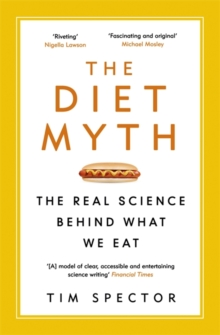 The Diet Myth : The Real Science Behind What We Eat, Paperback Book