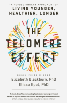 The Telomere Effect : A Revolutionary Approach to Living Younger, Healthier, Longer, Paperback / softback Book