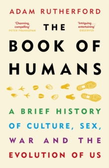 The Book of Humans : A Brief History of Culture, Sex, War and the Evolution of Us, Paperback / softback Book