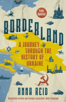 Borderland : A Journey Through the History of Ukraine, Paperback / softback Book