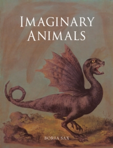 Imaginary Animals : The Monstrous, the Wondrous and the Human, Hardback Book