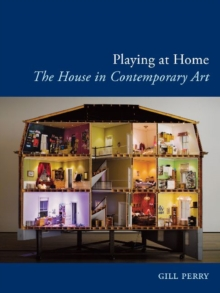 Playing at Home : The House in Contemporary Art, Paperback / softback Book