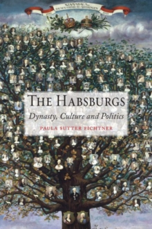 The Habsburgs : Dynasty, Culture and Politics, Hardback Book