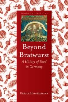 Beyond Bratwurst : A History of Food in Germany, EPUB eBook