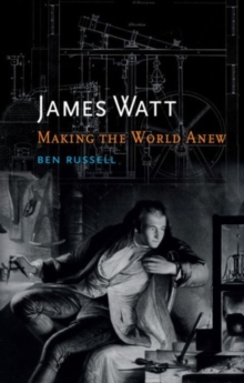 James Watt : Making the World Anew, Hardback Book