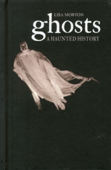 Ghosts : A Haunted History, Hardback Book