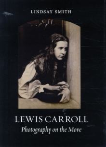 Lewis Carroll : Photography on the Move, Hardback Book