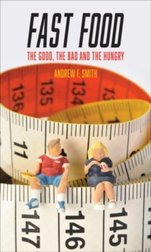 Fast Food : The Good, the Bad and the Hungry, Paperback / softback Book