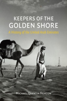 Keepers of the Golden Shore : A History of the United Arab Emirates, Hardback Book