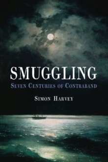 Smuggling : Seven Centuries of Contraband, Hardback Book