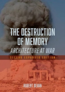 The Destruction of Memory : Architecture at War, Paperback Book