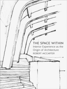 The Space Within : Interior Experience as the Origin of Architecture, Hardback Book