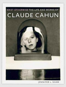 Exist Otherwise : The Life and Works of Claude Cahun, Hardback Book