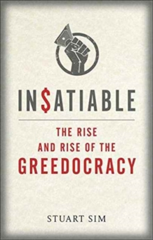 Insatiable : The Rise and Rise of the Greedocracy, Hardback Book
