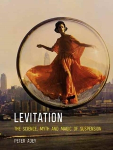 Levitation : The Science, Myth and Magic of Suspension, Paperback Book