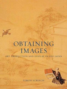 Obtaining Images : Art, Production and Display in Edo Japan, Paperback Book