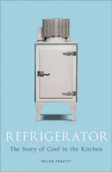 Refrigerator : The Story of Cool in the Kitchen, Hardback Book