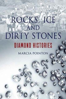 Rocks, Ice and Dirty Stones : Diamond Histories, Hardback Book