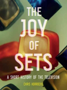 The Joy of Sets : A Short History of the Television, Hardback Book