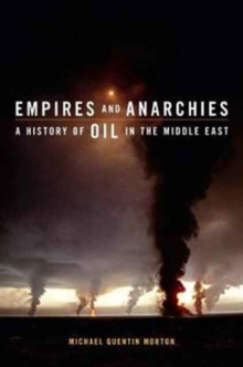 Empires and Anarchies : A History of Oil in the Middle East, Hardback Book