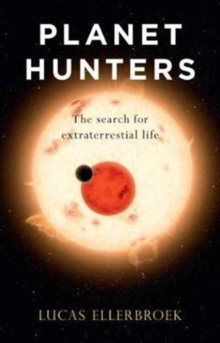 Planet Hunters : The Search for Extraterrestrial Life, Hardback Book