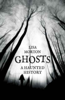 Ghosts : A Haunted History, Paperback Book
