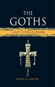 The Goths : Lost Civilizations, Hardback Book