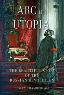 Arc of Utopia : The Beautiful Story of the Russian Revolution, Hardback Book