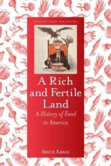 A Rich and Fertile Land : A History of Food in America, Hardback Book