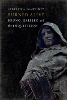 Burned Alive : Giordano Bruno, Galileo and the Inquisition, Hardback Book