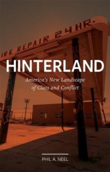 Hinterland : America's New Landscape of Class and Conflict, Hardback Book