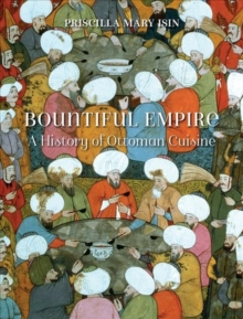 Bountiful Empire : A History of Ottoman Cuisine, Hardback Book