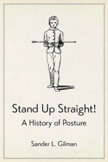 Stand Up Straight! : A History of Posture, Hardback Book