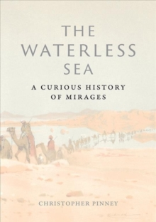 The Waterless Sea : A Curious History of Mirages, Hardback Book