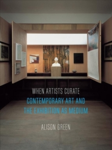 When Artists Curate : Contemporary Art and the Exhibition as Medium, Paperback / softback Book