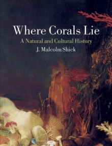 Where Corals Lie : A Natural and Cultural History, Hardback Book