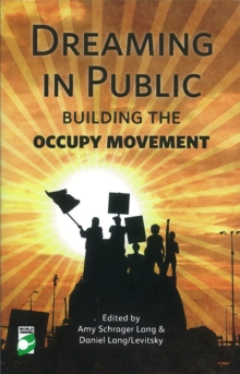 Dreaming in Public : Building the Occupy Movement, Paperback Book