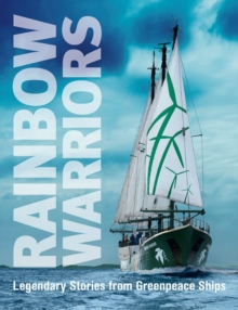 Rainbow Warriors : Legendary Stories from Greenpeace Ships, Paperback / softback Book