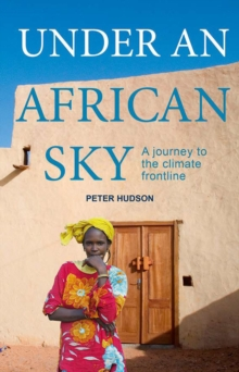 Under an African Sky : A Journey to Africa's Climate Frontline, Paperback Book