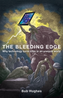 The Bleeding Edge : Why Technology Turns Toxic in an Unequal World, Paperback / softback Book