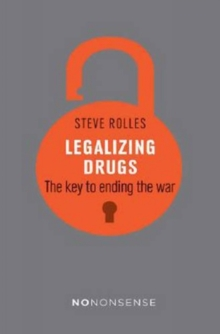 NoNonsense Legalizing Drugs : How to end the war, Paperback Book