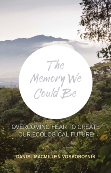 The The Memory We Could Be : Overcoming Fear to Create Our Ecological Future, Paperback / softback Book