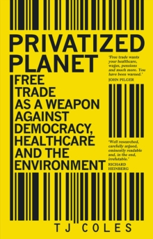 Privatized Planet : Free Trade as a Weapon Against Democracy, Healthcare and the Environment, Paperback / softback Book