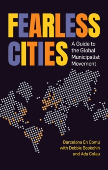 Fearless Cities : A Guide to the Global Municipalist Movement, Paperback / softback Book