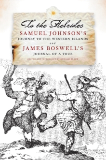 To the Hebrides : Samuel Johnson's Journey to the Western Islands AND James Boswell's Journal of a Tour to the Hebrides - The Most Complete Edition Ever Published, Paperback / softback Book