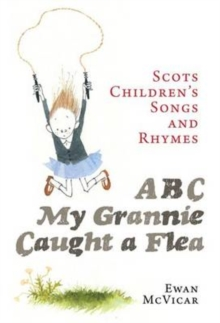ABC, My Grannie Caught a Flea : Scots Children's Songs and Rhymes, Paperback / softback Book