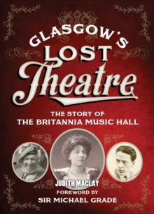 Glasgow's Lost Theatre : The Story of the Britannia Music Hall, Paperback / softback Book